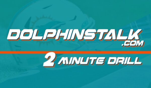 DolphinsTalk.com 2 Minute Drill for July 27th