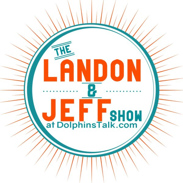 Landon and Jeff Show: Dolphins Total Team Effort