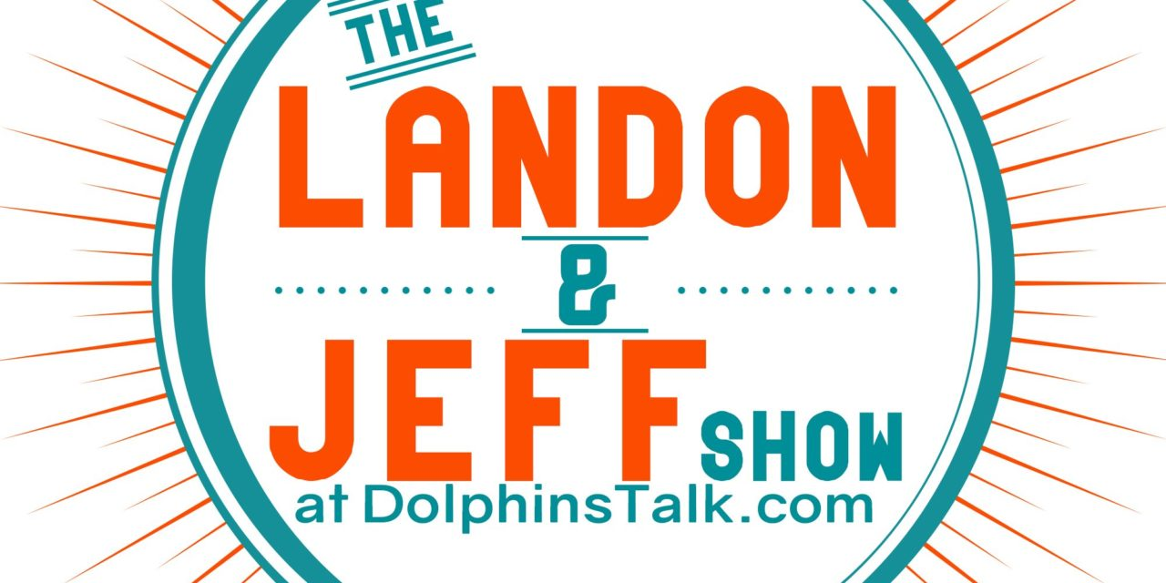 Landon and Jeff Show: Dolphins Over/Under Number & Roster Talk