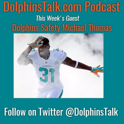 DolphinsTalk.com Podcast with Special Guest Dolphins Safety Michael Thomas