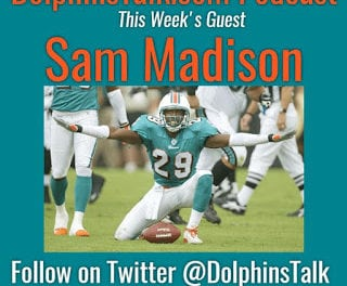 DolphinsTalk.com Podcast for May 4th with Special Guest Sam Madison