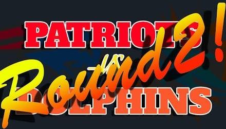 Dolphins -vs- Patriots Round 2!